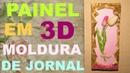 PAINEL EM 3 D COM MOLDURA DE JORNAL