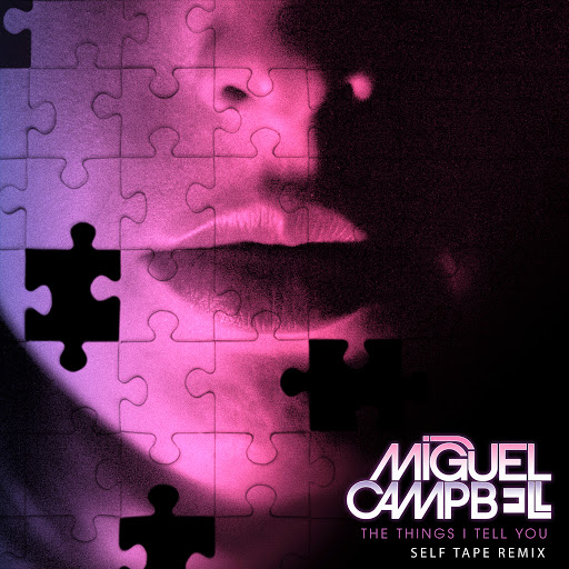 Miguel Campbell альбом The Things I Tell You (Self Tape Remix)