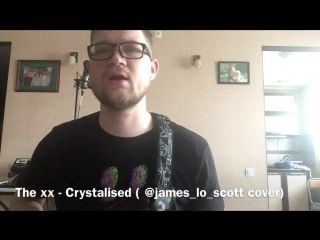 The xx - Crystalised ( James Lo Scott cover )