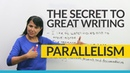 Parallelism The secret to great writing