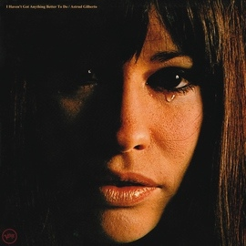 Astrud Gilberto альбом I Haven't Got Anything Better To Do