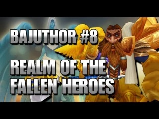 Bajuthor 8 - The Realm of the Fallen Heroes - Retribution Paladin PvP