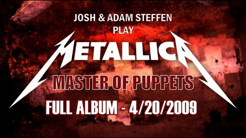 MASTER OF PUPPETS - Josh Adam Steffen - 4.20.09 - Full Album