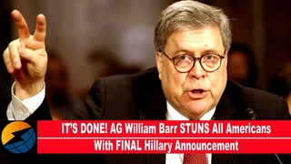 IT'S DONE! AG William Barr STUNS All Americans With FINAL Hillary Announcement(REPORT)!!!