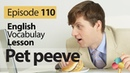 Pet peeve - English Vocabulary Lesson 110 - Free Spoken English lesson