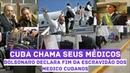 CUBA Recebeu 8 BI do Brasil Bolsonaro Pede Fim do Trabalho Escravo Ditadura Suspende Mais Médicos