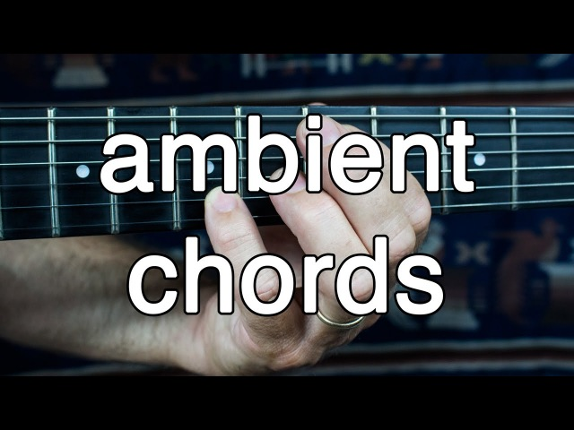How to Play Ambient Guitar 2 - Voicing Chords for Ambient Swells