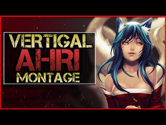 Vertigal Montage - The Ahri God | League Of Legends