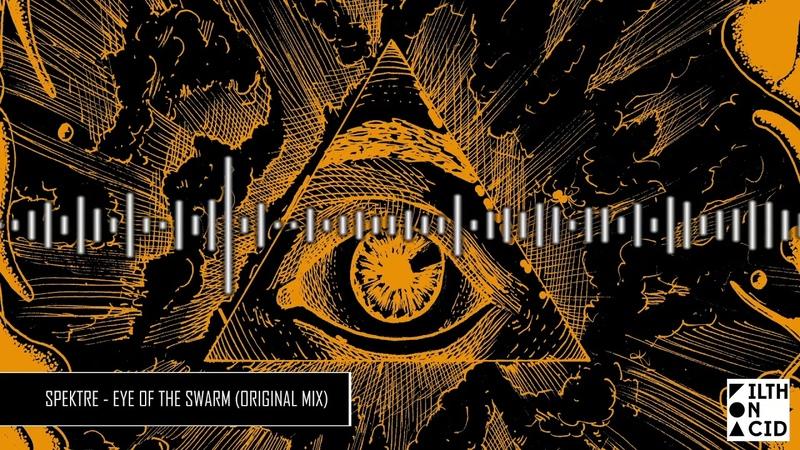 Spektre - Eye Of the Swarm (Original Mix)