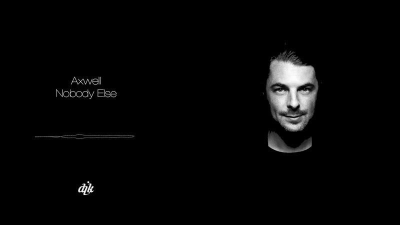 Axwell - Nobody Else (DJK Cut)