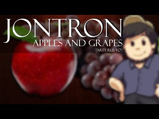 Apples and Grapes - JonTron [Arty rus vo]