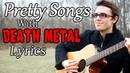 Pretty Songs with Death Metal Lyrics