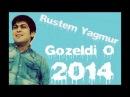 Rustem Yagmur Gozeldi O 2014 YENI