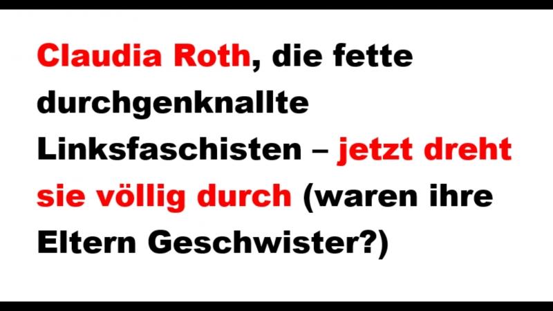 Claudia Roth die fette durchgenknallte Linksfaschisten jetzt dreht sie völlig durch