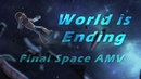 World is Ending Final Space AMV