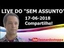 LIVE DO SEM ASSUNTO - 17-06-2018