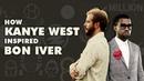 How Kanye West Inspired Bon Iver