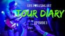 Life Imitating Art TOUR DIARY Episode I