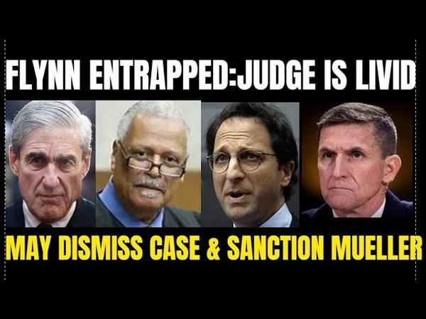 ALERT:Mike Flynn Entrapped by Feds-Judge Sullivan May Dismiss Case Sanction Mueller Weissmann