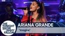 Ariana Grande - Imagine (The Tonight Show Starring Jimmy Fallon)