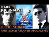 DARK JOURNALIST X-SERIES XXX(2) RUDOLF STEINER ATLANTIS TUAOI CRYSTAL APOCALYPSE!