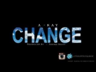 A-Kay - Change (Prod. By Sinima Beats)