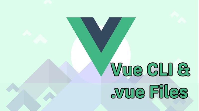 THE VUE CLI AND .VUE FILES | VueJS 2 | Learning the Basics