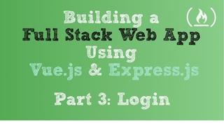 Full Stack Web App Using Vue.js & Express.js: Part 3 - Login
