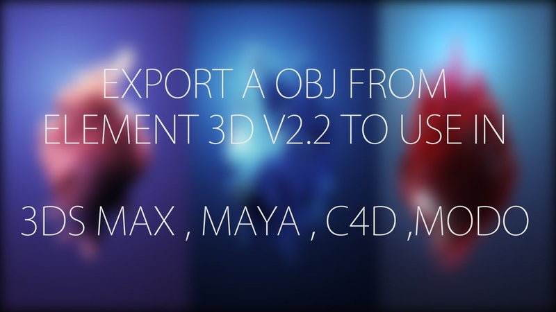 Export OBJ from Element 3D V2.2 to use in 3DS Max, Maya ,C4D