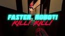 FASTER, ROBOT! KILL! KILL!