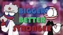 Bigger Better Stronger MEME COUNTRYHUMANS