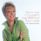 Petula Clark альбом I Couldn't Live Without Your Love: Hits, Classics & More