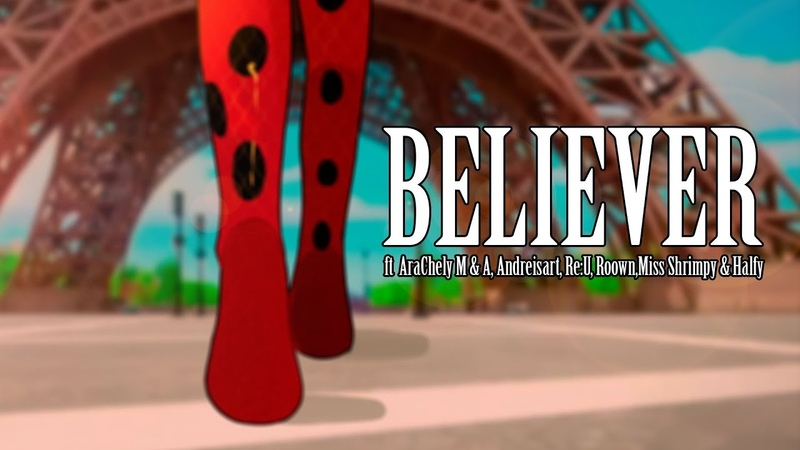Believer COLLAB Miraculous Ladybug (ft. AraChely, Miss Shrimpy, Halfy, Roown, Andreisart Re:U