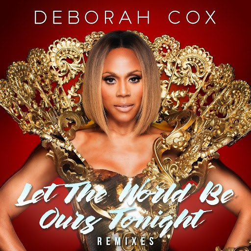 deborah cox альбом Let the World Be Ours Tonight (Remixes)