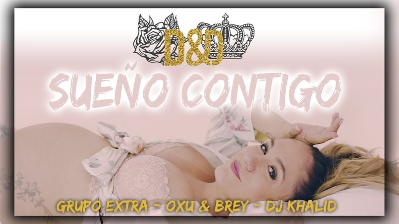Daniel y Desiree - SUEÑO CONTIGO (Grupo Extra - OxuBrey - DJ Khalid)