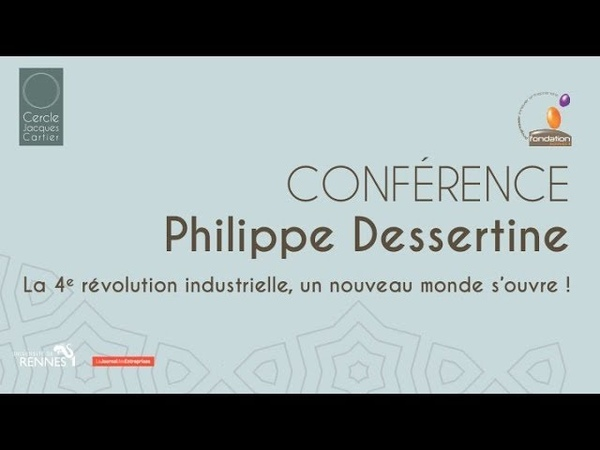 Conférence Philippe Dessertine La 4e révolution industrielle un nouveau monde s'ouvre