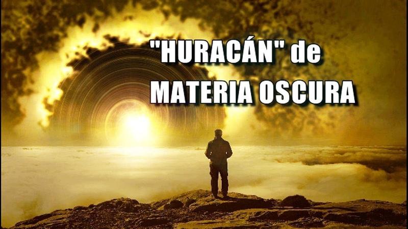 La verdad del HURACÁN de MATERIA OSCURA directo a la Tierra y el porqué es una BUENA NOTICIA