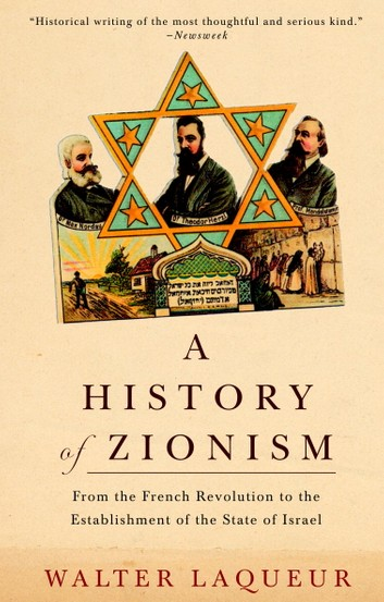 A History of Zionism: From the French Revolution to the Establishment of the State of Israel - Walter Laqueur