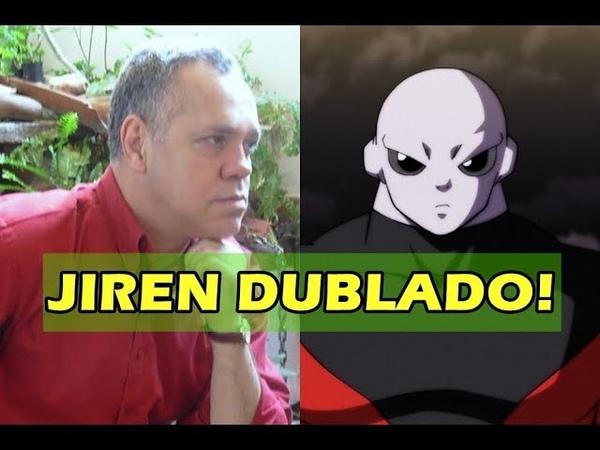 DRAGON BALL SUPER DUBLADO CONHEÇA O DUBLADOR OFICIAL DO JIREN