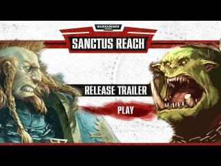 Warhammer 40,000: Sanctus Reach - Release trailer