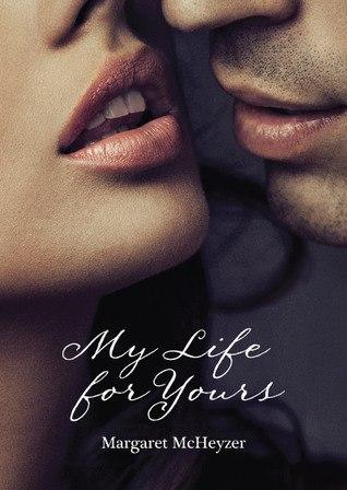 Моя жизнь - твоя - Маргарет МакХейзер. My Life for Yours - Margaret McHeyzer