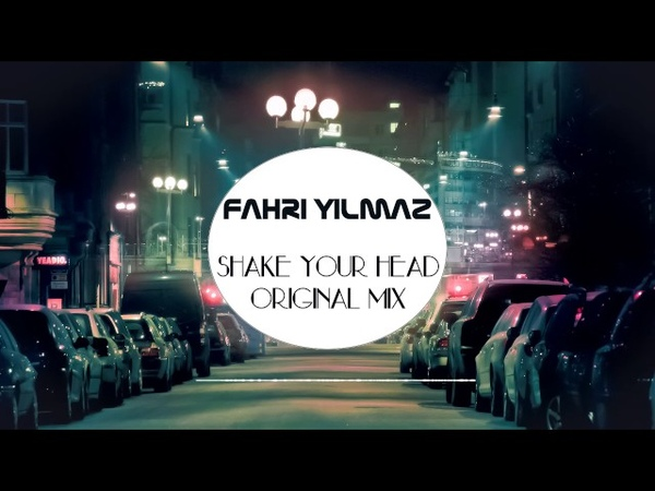 Fahri Yilmaz - Shake Your Head 2017 (Original Mix) ! YENİ !