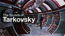 The Sounds of Tarkovsky