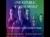 One Republic - If I Lose Myself ( KEEM Project &amp DJ Godunov remix )