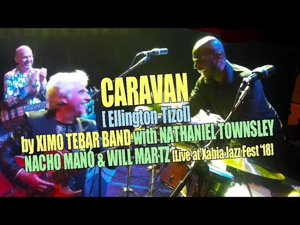 CARAVAN Ellington Tizol by Ximo Tebar Band feat Nathaniel Townsley Nacho Mañó Will Martz
