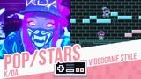 POPSTARS, KDA - Videogame Style
