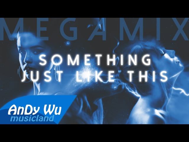 SOMETHING JUST LIKE THIS (Megamix) | The Chainsmokers, Clean Bandit, Kygo, Rihanna, Alessia Cara