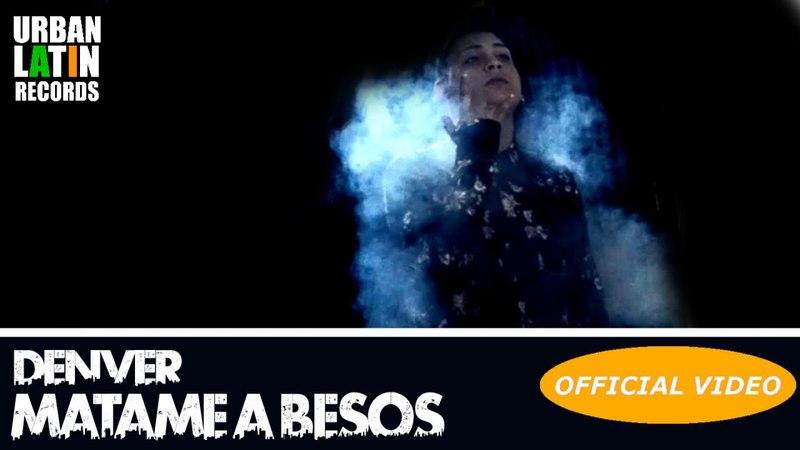 DENVER_MATAME_A_BESOS (OFFICIAL_VIDEO) REGGAETON_2018 / CUBATON_2018