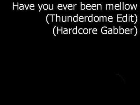 Have you ever been mellow (Gabber)
