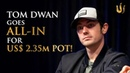 US$ 2 35m Pot Tom Durrrr Dwan ALL INs for One of the Biggest Ever Televised Poker Pots